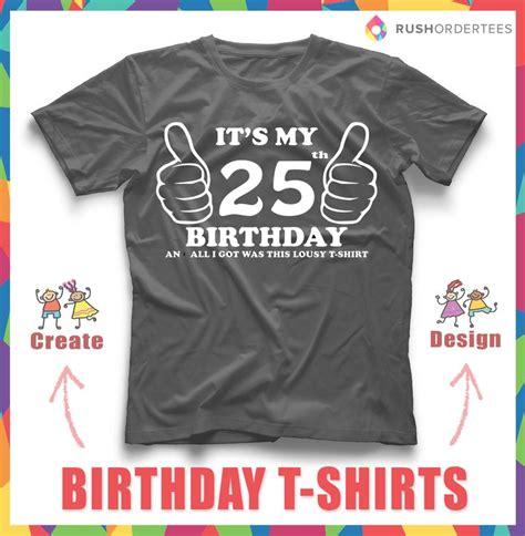 design t shirt birthday 15 best images about birthday t shirt idea s on pinterest