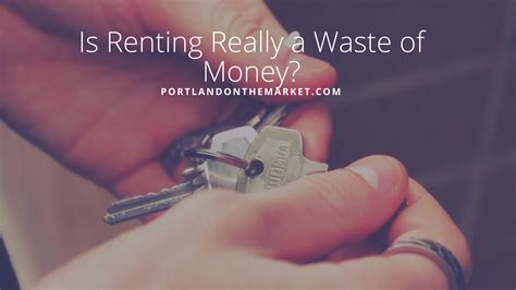 Ia My Mba A Waste Of Money by Is Renting Always A Waste Of Money Rent Vs Buy In Portland