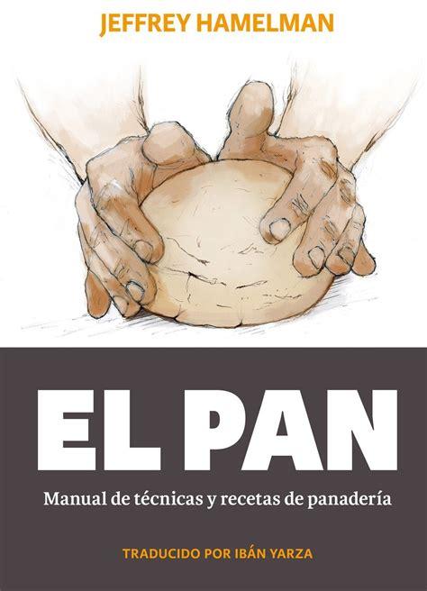 el pan manual el pan manual de tecnicas y recetas de panaderia descargar libros pdf cocina