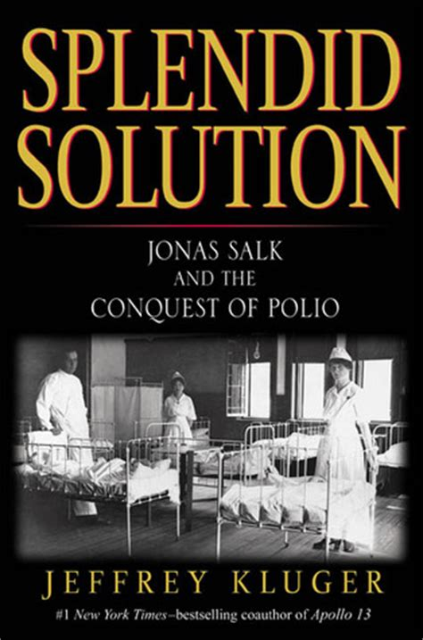 jonas salk a books splendid solution jonas salk and the conquest of polio by