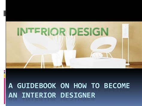 A Guidebook On How To Become An Interior Designer Becoming A Interior Designer