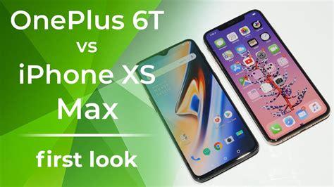 oneplus 6t vs apple iphone xs max look