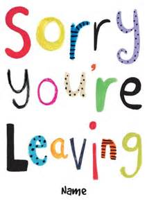sorry you re leaving card template sorry you leaving leaving card
