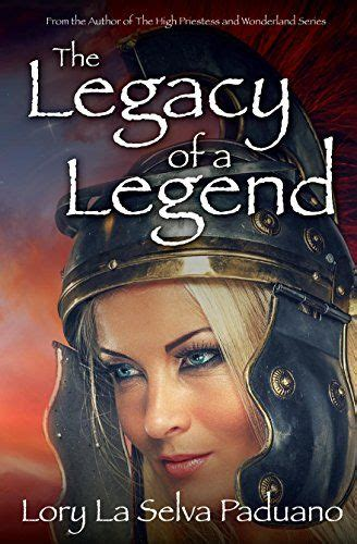 The Legacy Of A Legend the legacy of a legend by lory la selva paduano http www