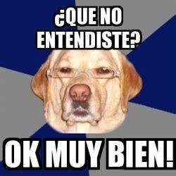 No Ok Meme - meme perro racista 191 que no entendiste ok muy bien