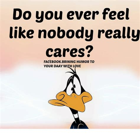 Facebook Memes About Love - do you ever feel like nobody really cares facebook