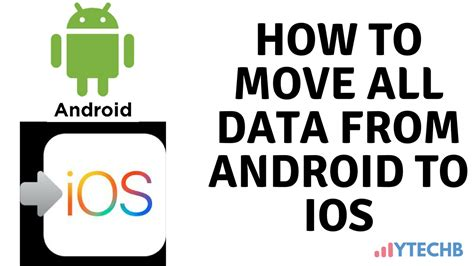 how to transfer all data from android to android how to move all data from android to ios ytechb android tips tricks ios 11 features