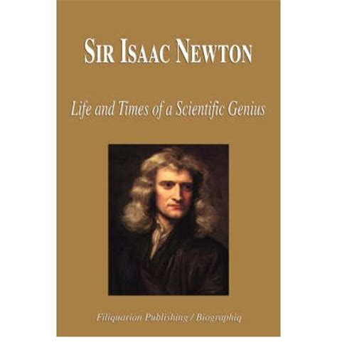 isaac newton biography in simple english sir isaac newton life and times of a scientific genius