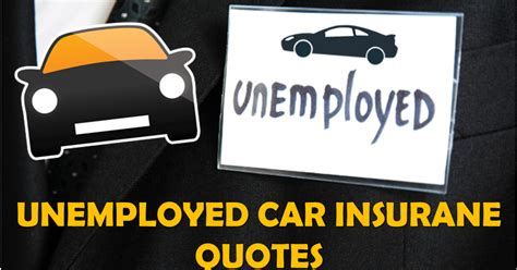 Insurance Quotes Drivers 1 by Unemployed Car Insurance Auto Insurance Quotes For