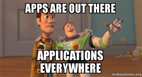 Apps For Memes - apps are out there applications everywhere buzz and