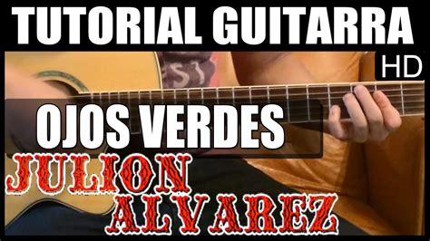 youtube tutorial de guitarra como tocar ojos verdes de julion alvarez tutorial