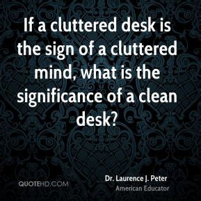 If A Cluttered Desk Signs A Cluttered Mind by Dr Laurence J Quotes Quotehd
