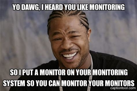 Meme Monitor - monitoring systems your best friend really server fault blog