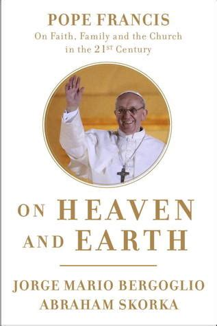reconciliation heaven and earth books on heaven and earth pope francis on faith family and