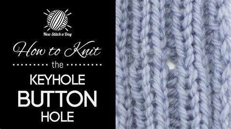 how to make a buttonhole in knitting how to knit the keyhole button new stitch a day