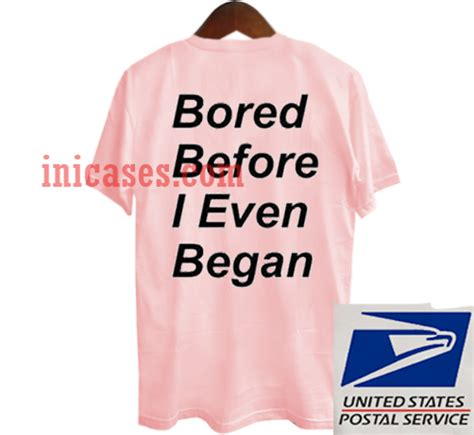 Bored Before I Even Began by Bored Before I Even Began T Shirt