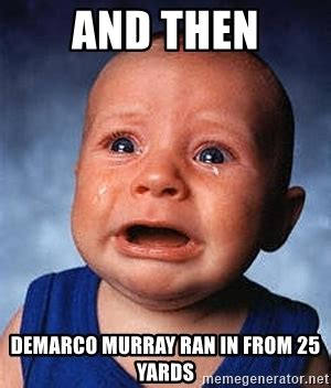 Murray Meme - and then demarco murray ran in from 25 yards crying baby