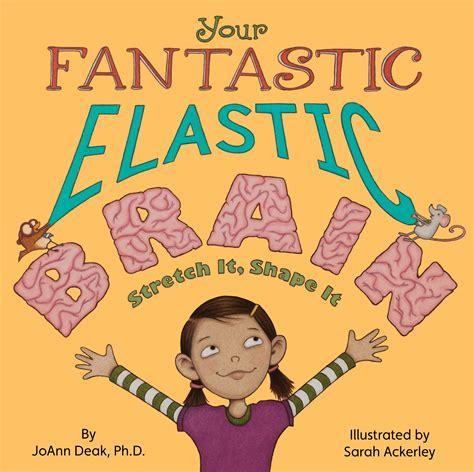 your fantastic elastic brain stretch it shape it little pickle stories