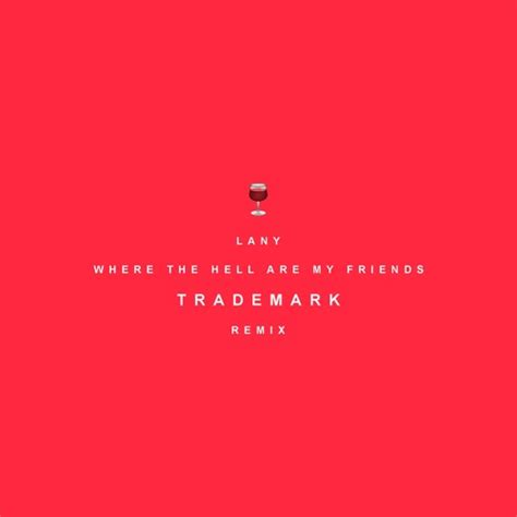Edm premiere lany where the hell are my friends trademark remix
