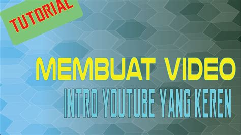 membuat intro video youtube tutorial membuat video intro yang keren youtube