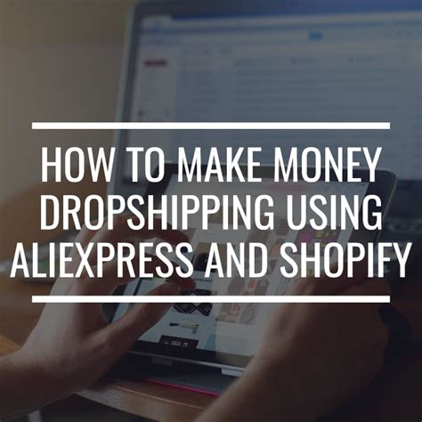 aliexpress dropshipping shopify how to make money dropshipping using aliexpress and shopify