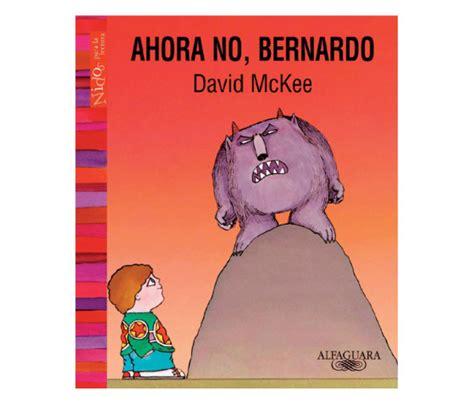 ahora no bernardo 8466747451 los libros del institut de la inf 224 ncia los monstruos en la literatura infantil nuestros