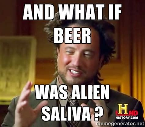 Funny Alien Memes - give your brain the night off funny beer image