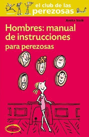 libro manual de instrucciones del hombres manual de instrucciones para perezosas naik anita sinopsis del libro rese 241 as