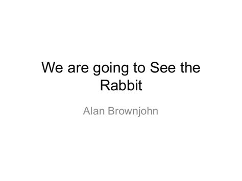 going to see a about a we are going to see the rabbit