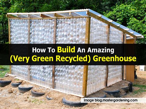 how to make a green house how to build an amazing very green recycled greenhouse