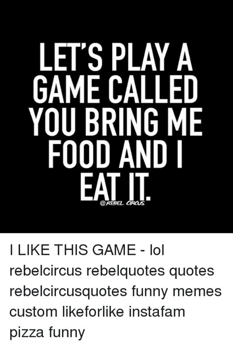 Bring Me Food Meme - let s play a game called you bring me food and circus i