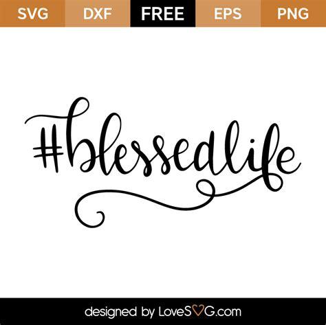 blessed images blessedlife lovesvg