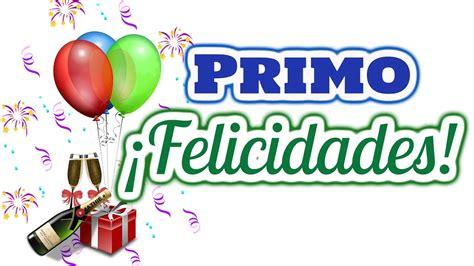 imagenes feliz cumpleaños primo querido feliz cumplea 241 os primo querido youtube
