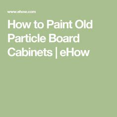 How To Paint Particle Board Cabinets by 1000 Ideas About Paint Particle Board On
