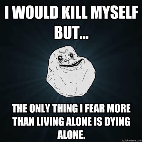 Meme Alone - dying alone memes image memes at relatably com