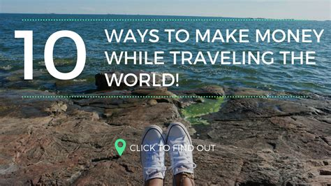 10 Ways To Make Money While Out Of Work by 10 Ways To Make Money While Traveling The World
