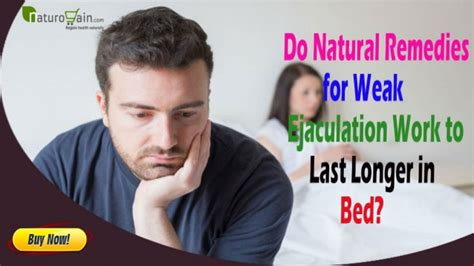 natural ways to last longer in bed do natural remedies for weak ejaculation work to last