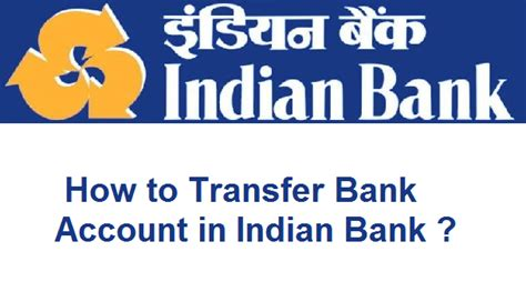 to indian bank account how to transfer bank account in indian bank