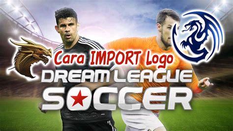 cara mod game dream league soccer cara import logo dream league soccer 2016 dari google