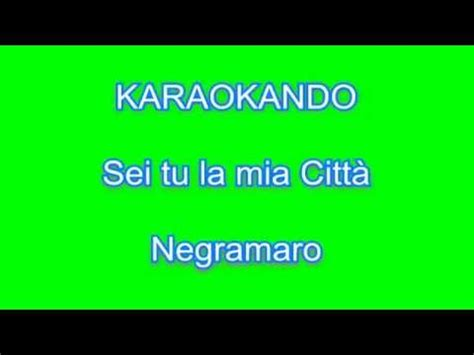 negramaro testo sei karaoke sei tu la citt 224 negramaro testo