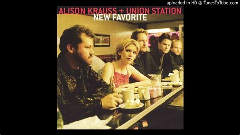 alison krauss union station take me for longing