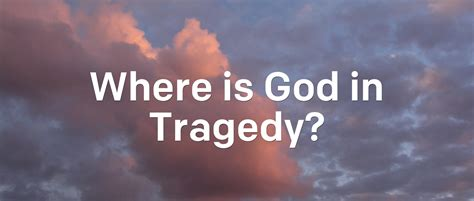 Is In by Where Is God In Tragedy Articles Newspring Church