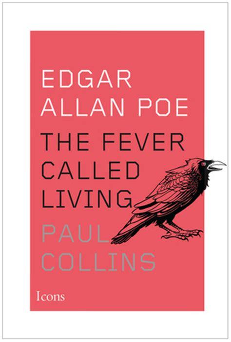 biography book edgar allan poe edgar allan poe the fever called living by paul collins