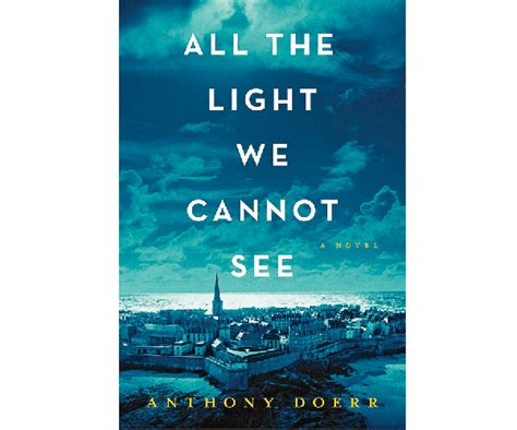 Anthony Doerr All The Light We Cannot See by Review All The Light We Cannot See Anthony Doerr