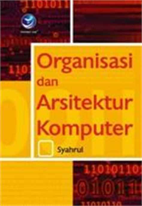 Buku Arsitektur Komputer organisasi dan arsitektur komputer syahrul belbuk