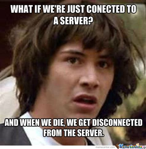 Server Memes - what if life is a server by blackshift meme center