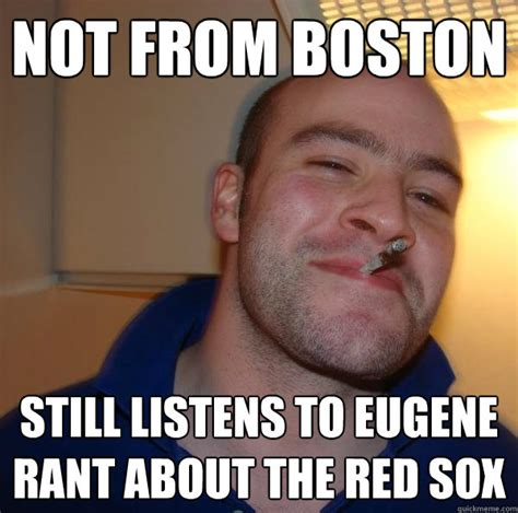 Red Sox Meme - not from boston still listens to eugene rant about the red