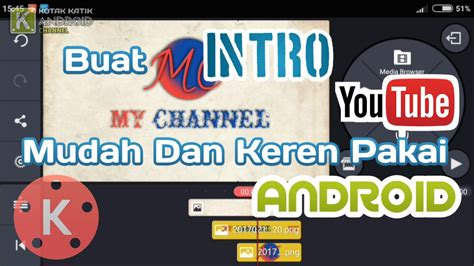 cara membuat intro channel youtube tutorial kinemaster 11 cara membuat intro channel