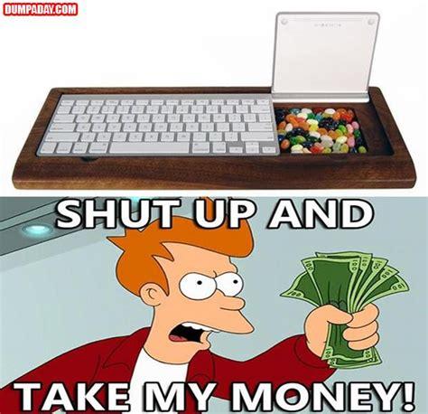 Shut Up And Take My Money Meme - shut up and take my money meme dumpaday 7 dump a day