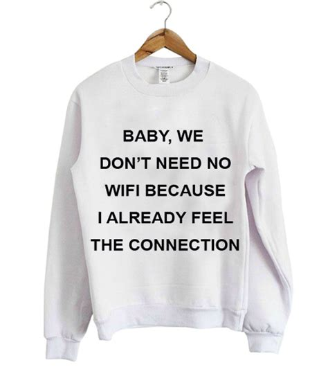 Sweater I Need Wifi Connection Hqh3 baby we don t need no wifi because i already feel the connection sweatshirt